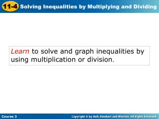 Learn  to solve and graph inequalities by using multiplication or division .