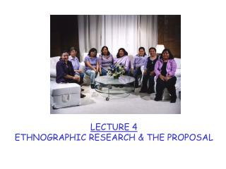 LECTURE 4 ETHNOGRAPHIC RESEARCH & THE PROPOSAL