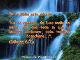 En la Biblia esta escrito   No te enga es, de Dios nadie se burla, por que todo lo que el hombre sembrare, esto tambi n