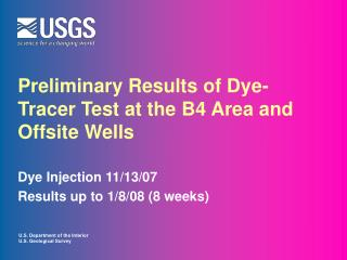 Preliminary Results of Dye- Tracer Test at the B4 Area and Offsite Wells