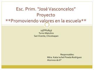 """Esc. Prim. """"José Vasconcelos"""" Proyecto  **Promoviendo valores en la escuela**"""