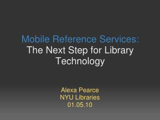 Mobile Reference Services:  The Next Step for Library Technology