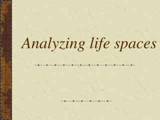 Analyzing life spaces