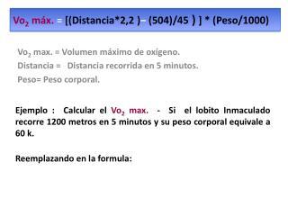 Vo 2  máx.  = [(Distancia*2,2 ) –  (504)/45  )  ] * (Peso/1000)
