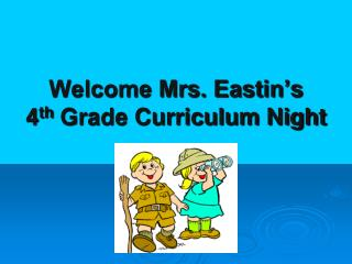 Welcome Mrs. Eastin's  4 th  Grade Curriculum Night