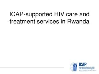 ICAP-supported HIV care and treatment services in Rwanda