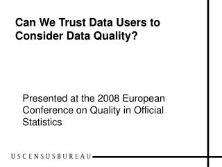 Can We Trust Data Users to Consider Data Quality?