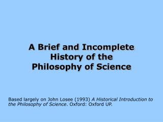 A Brief and Incomplete History of the Philosophy of Science