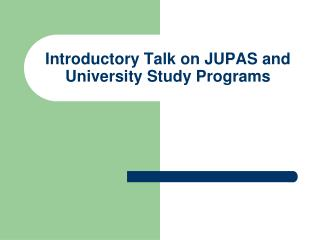 Introductory Talk on JUPAS and University Study Programs