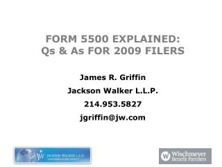 FORM 5500 EXPLAINED: Qs  As FOR 2009 FILERS  James R. Griffin Jackson Walker L.L.P. 214.953.5827 jgriffinjw