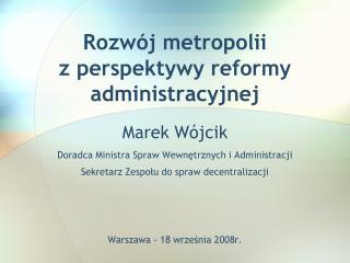 Rozwój metropolii  z perspektywy reformy administracyjnej