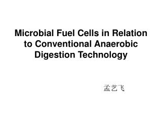 Microbial Fuel Cells in Relation to Conventional Anaerobic Digestion Technology