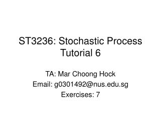 ST3236: Stochastic Process Tutorial 6