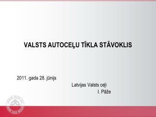VALSTS AUTOCEĻU TĪKLA STĀVOKLIS