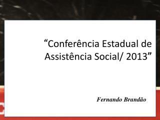 """"""" Conferência Estadual de Assistência Social/ 2013 """""""