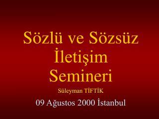 Sözlü ve Sözsüz İletişim Semineri Süleyman TİFTİK 09 Ağustos 2000 İstanbul