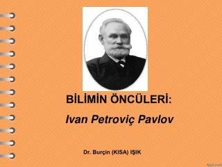 BİLİMİN ÖNCÜLERİ: Ivan  Petroviç  Pavlov