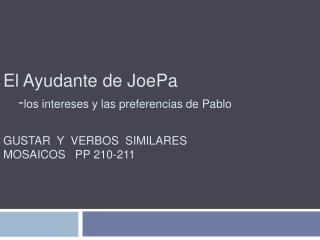 El Ayudante de JoePa    -los intereses y las preferencias de Pablo   GUSTAR  Y  VERBOS  SIMILARES  MOSAICOS   PP 210-211
