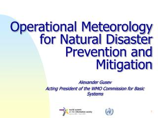 Operational Meteorology for Natural Disaster Prevention and Mitigation