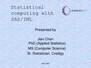 Presented by     Jian Chen PhD Applied Statistics     MS Computer Science  Sr. Statistician, Credigy