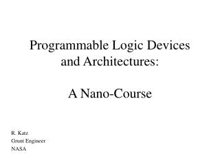 Programmable Logic Devices and Architectures: A Nano-Course
