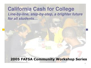 California Cash for College  Line-by-line, step-by-step, a brighter future for all students�