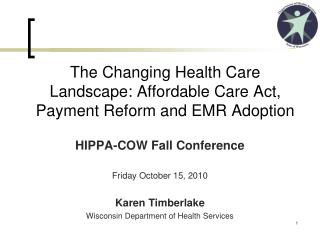 The Changing Health Care Landscape: Affordable Care Act, Payment Reform and EMR Adoption