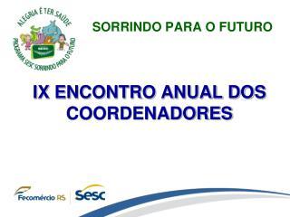IX ENCONTRO ANUAL DOS COORDENADORES