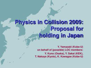 Physics in Collision 2009: Proposal for  holding in Japan