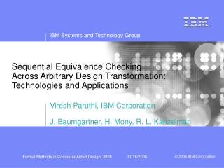 Viresh Paruthi, IBM Corporation J. Baumgartner, H. Mony, R. L. Kanzelman