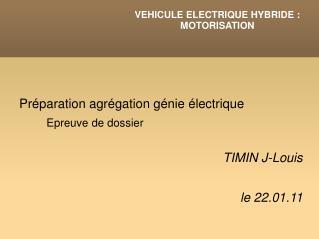 Préparation agrégation génie électrique     Epreuve de dossier TIMIN J-Louis  le 22.01.11