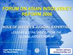 ROLE OF JUDGES  JUDICIAL EXPERTISE LESSONS  STRATEGIES FROM THE  GLOBAL JUDGES FORUM