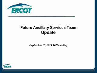 Future Ancillary Services Team  Update September 25, 2014 TAC meeting