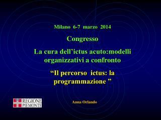 Milano  6-7  marzo  2014 Congresso  La cura dell'ictus acuto:modelli organizzativi a confronto