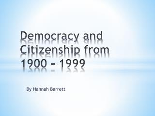 Democracy and Citizenship from 1900 - 1999