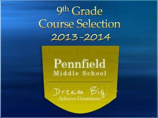 9 th  Grade Course Selection 2013-2014