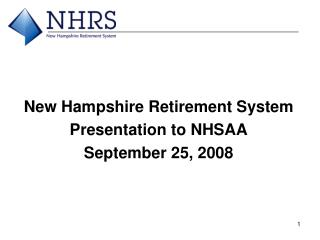 New Hampshire Retirement System Presentation to NHSAA September 25, 2008