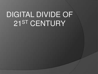 DIGITAL DIVIDE OF 21 ST  CENTURY