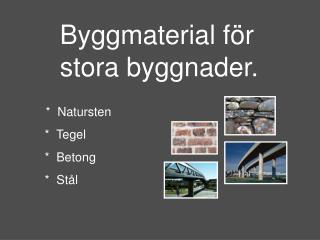 Byggmaterial för stora byggnader.