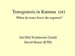 Tonogenesis in Kammu   (or) When do tones leave the segment?