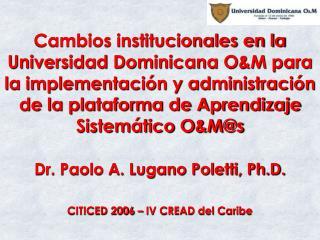 Dr. Paolo A. Lugano Poletti, Ph.D. CITICED 2006 – IV CREAD del Caribe