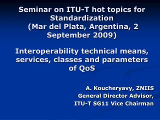 A. Koucheryavy, ZNIIS General Director Advisor, ITU-T SG11 Vice Chairman