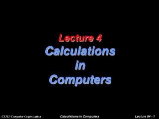 Lecture 4 Calculations  in  Computers