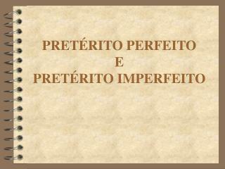 PRET RITO PERFEITO  E  PRET RITO IMPERFEITO