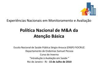 Experiências Nacionais em Monitoramento e Avaliação Política Nacional de M&A da  Atenção Básica