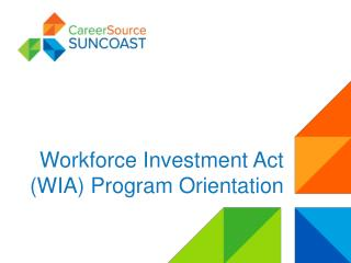 Workforce Investment Act (WIA) Program Orientation