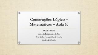 Construções Lógico –Matemáticas – Aula  10