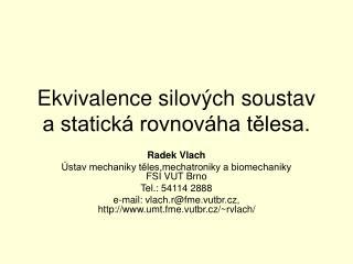 Ekvivalence silových soustav a statická rovnováha tělesa.
