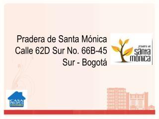 Pradera de Santa Mónica         Calle 62D Sur No. 66B-45       Sur - Bogotá