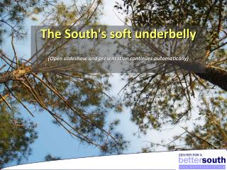 The South's soft underbelly (Open slideshow and presentation continues automatically)